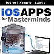 iOS Apps for Masterminds, 2nd Edition: How to take advantage of Swift 3 to create insanely great apps for iPhones and iPads: J D Gauchat: 9781537517889: Amazon.com: Books