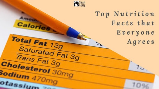 Top Nutrition Facts that Everyone Actually Agrees