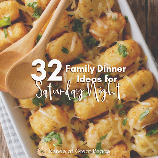 Family Dinner Ideas for Saturday Night | Renée at Great Peace