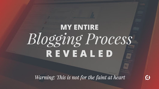 How to Write Blog Posts: My Entire Process Revealed |