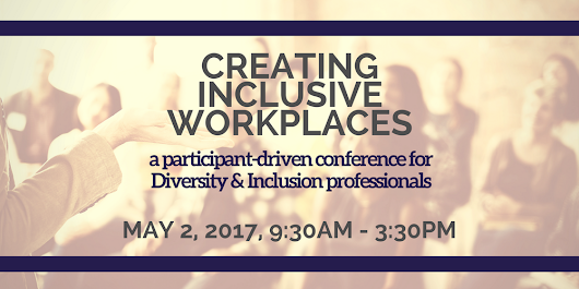 Creating Inclusive Workplaces: a mini-conference for D&I professionals