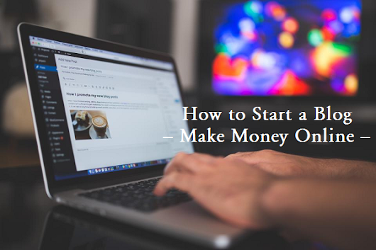 How to Start a Blog & Make Money Online in 2018 – FREE Guide | Smart Blogging Ideas