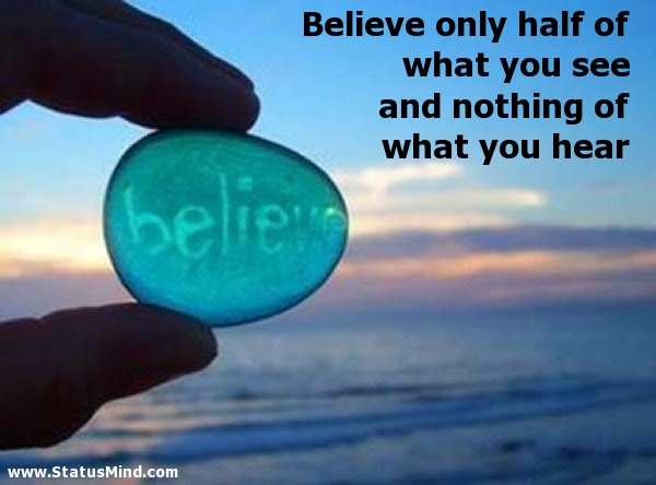 Believe Only Half Of What You See And Nothing Of Statusmindcom
