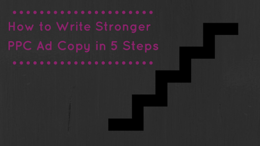 How to Write Stronger PPC Ad Copy in 5 Steps