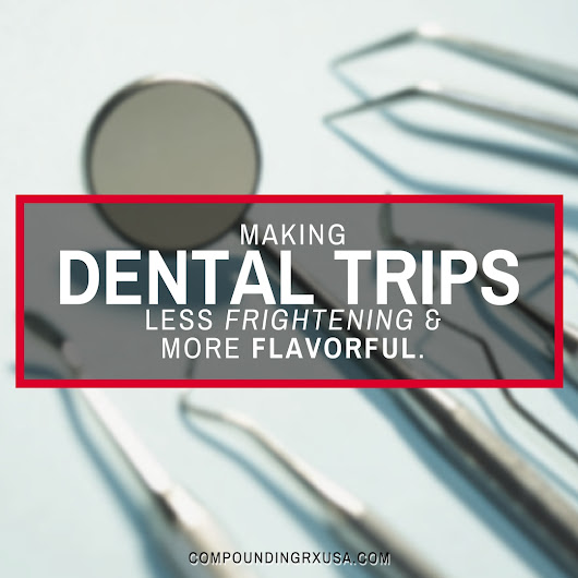 Compounded Medications For Easing Trips To The Dentist