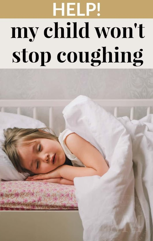 HELP! MY CHILD WON'T STOP COUGHING!
