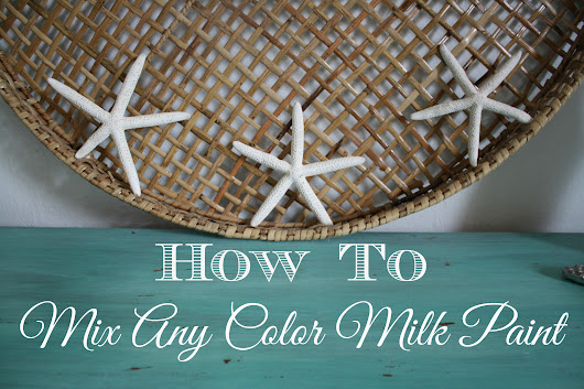 Mix Any Color Milk Paint - A Tutorial