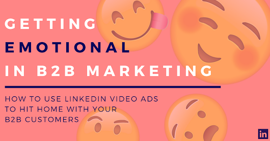 It's Time to Get Emotional With LinkedIn Video Ads