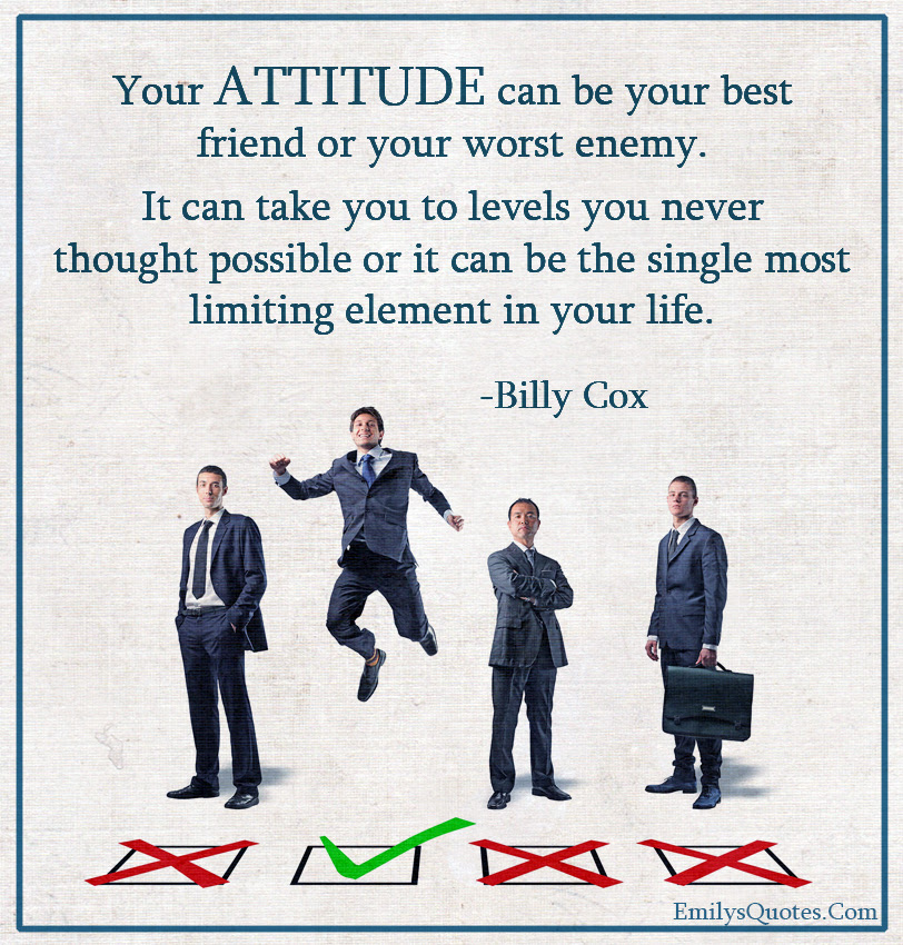 Your Attitude Can Be Your Best Friend Or Your Worst Enemy It Can