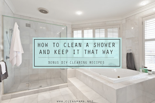 How to Clean a Shower and Keep It That Way + DIY Recipes - Clean Mama