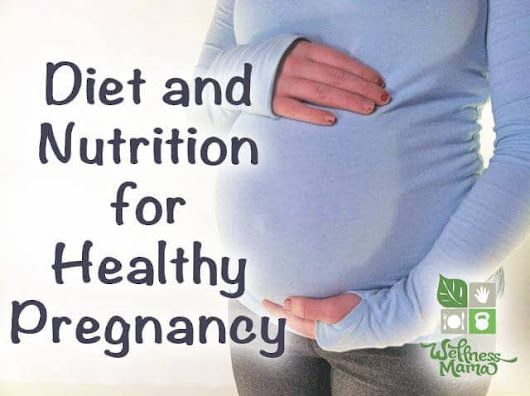 Nutrition for Healthy Pregnancy | Wellness Mama