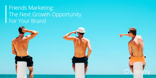 Friends Marketing: The Next Growth Opportunity For Your Brand | Loomly Blog