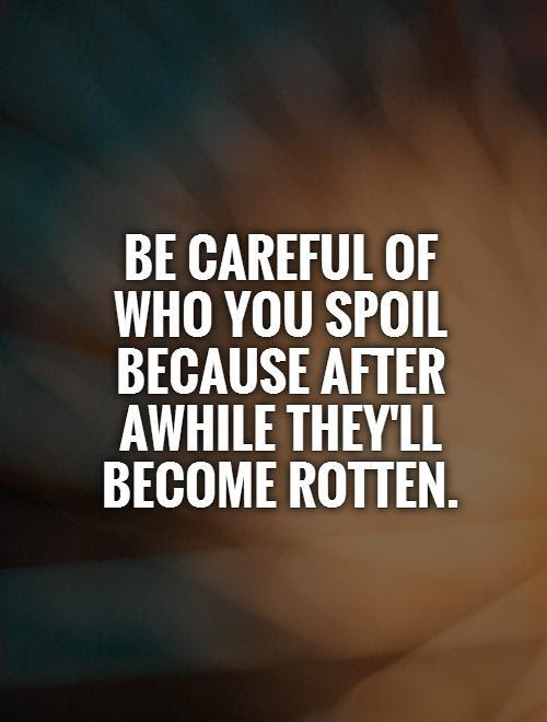 Spoiled Quotes Spoiled Sayings Spoiled Picture Quotes