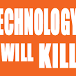 Technology Will Kill…