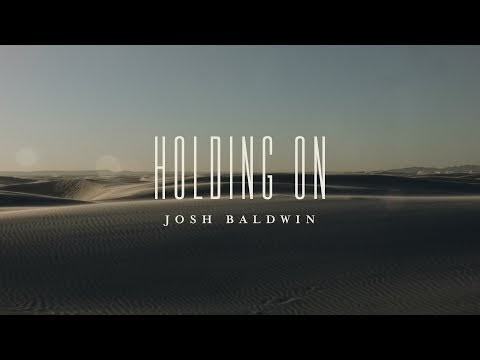 Holding On Lyrics - Bethel Music - Josh Baldwin