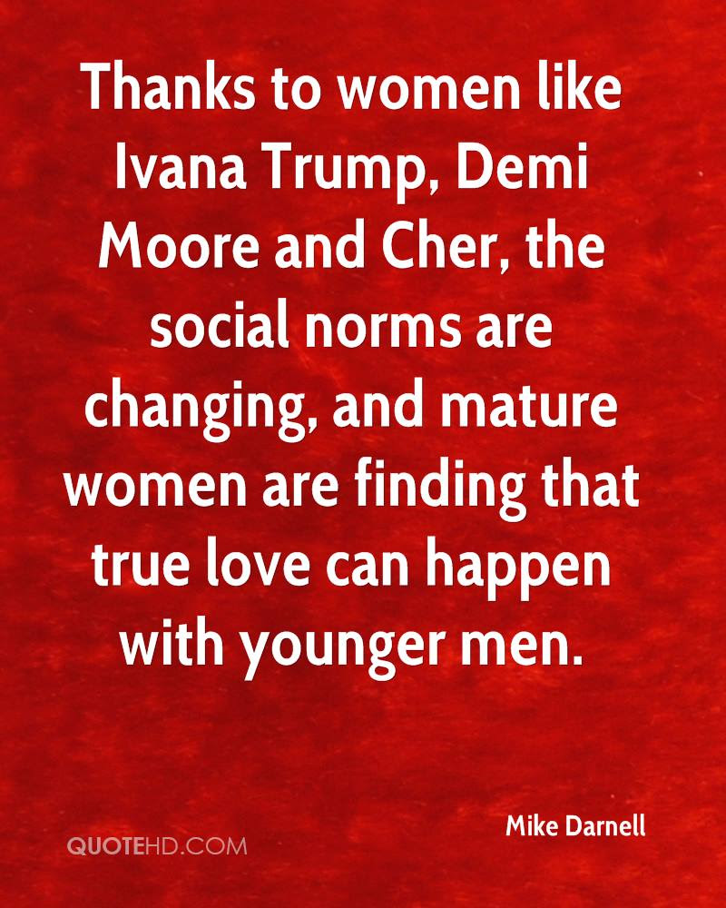 Thanks to women like Ivana Trump Demi Moore and Cher the social norms are