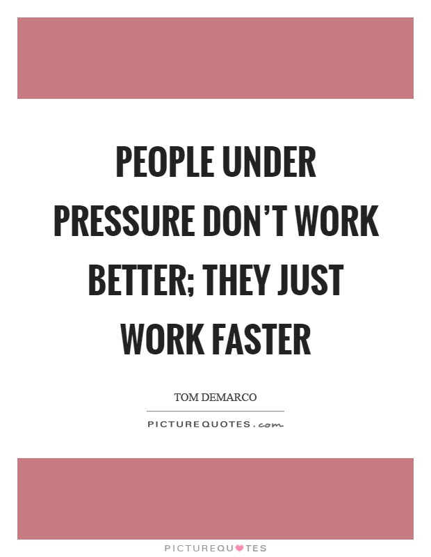 People Under Pressure Dont Work Better They Just Work Faster
