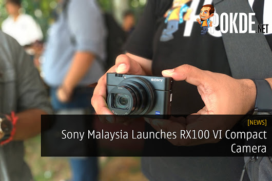 Sony Malaysia Launches RX100 VI Compact Camera - Large Aperture 24-200mm, Fastest AF – Pokde