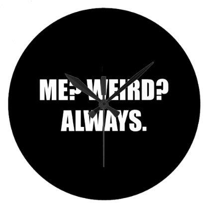 Me Weird Always Large Clock