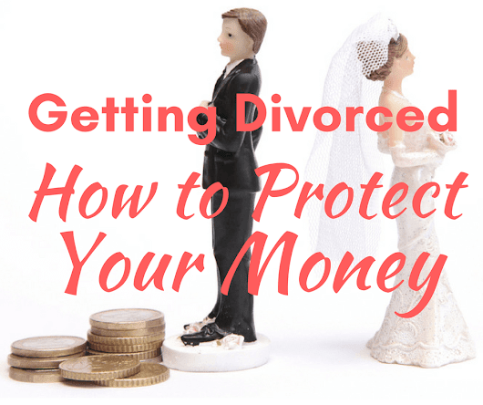 Getting Divorced? Here's How to Protect Your Money