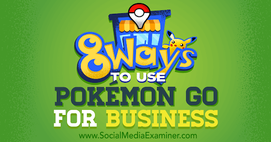 8 Ways to Use Pokémon Go for Business : Social Media Examiner