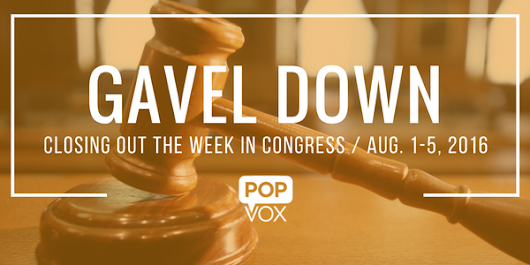 Gavel Down Closing out the Week in Congress - The POPVOX Blog