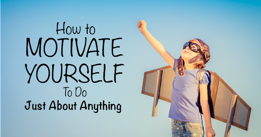 How to Motivate Yourself to Do Just About Anything