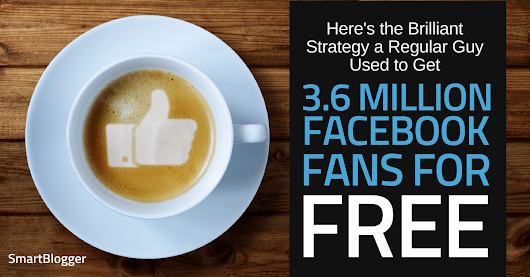 Here's the Brilliant Strategy a Regular Guy Used to Get 3.6 Million Facebook Fans for Free • Smart Blogger