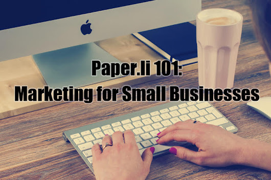 Paper.li 101: Marketing for Small Businesses - Paper.li