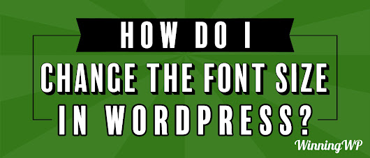 How to Change the Font Size in WordPress (Video Tutorial) - WinningWP