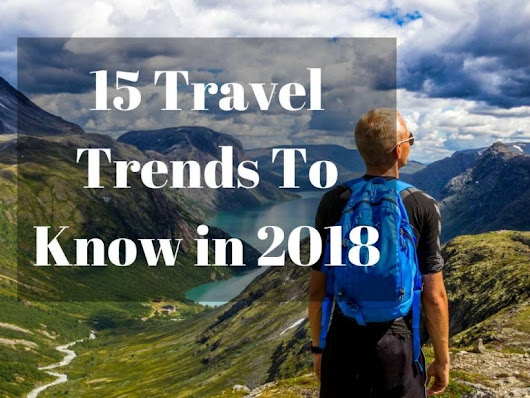 15 Travel Trends in 2018 You Should Know