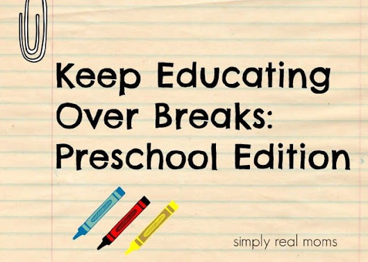 Keep Educating Over Breaks: Preschool Edition | Simply Real Moms