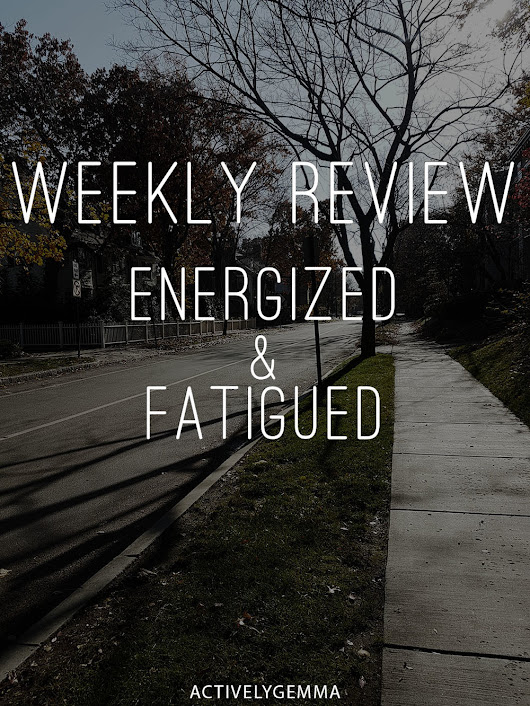 Weekly Review | Excited And Fatigued