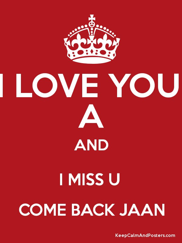 I Love You A And I Miss U Come Back Jaan Keep Calm And Posters