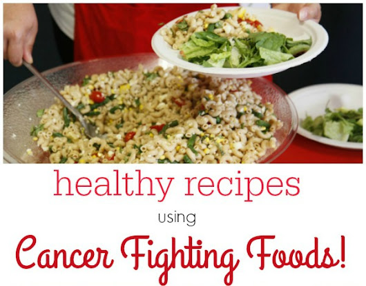 Cancer Fighting Foods - Healthy Recipes for a Healthier You