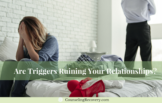 Are Triggers Ruining Your Relationships?