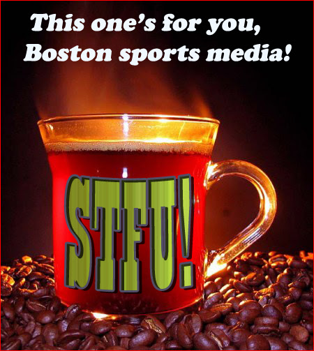 a steaming cup of stfu for boston sportswriters