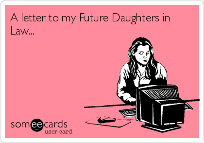 A Letter To My Future Daughters In Law The Pursuit Of Normal