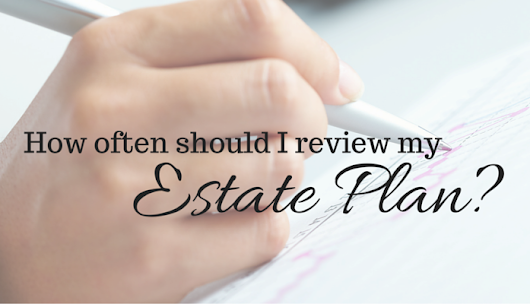How often should I review my estate plan? | Chilina Law
