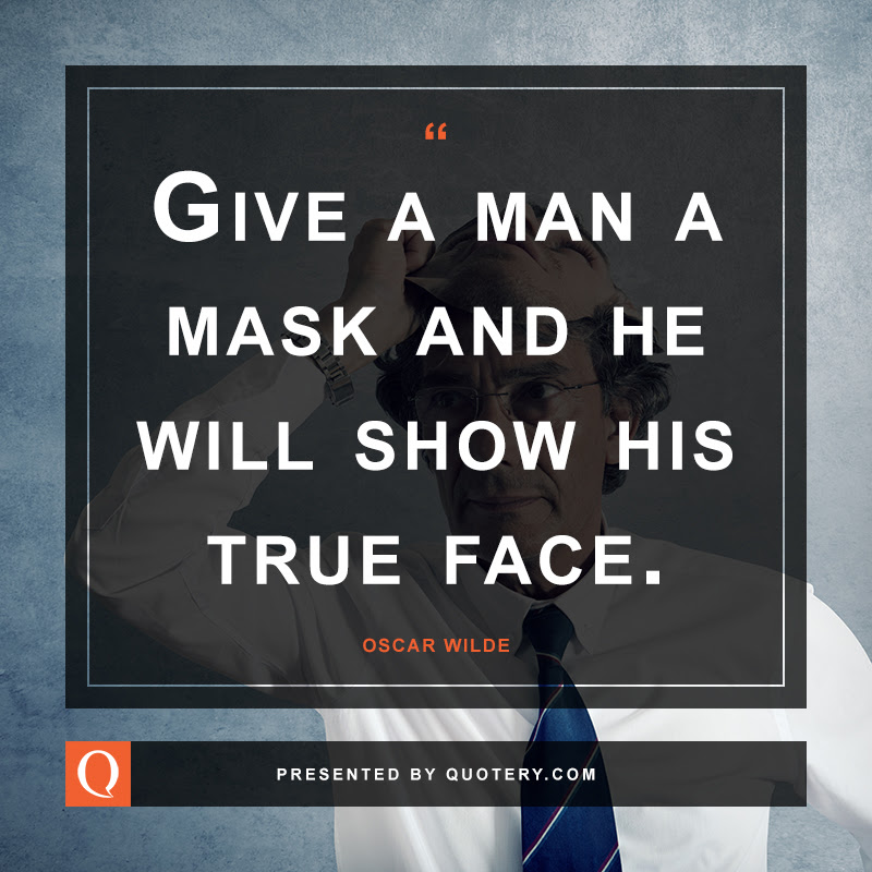 Give A Man A Mask And He Will Show You His True Face Quote