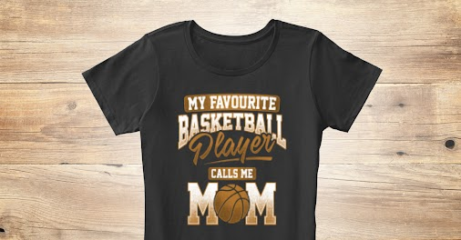 Are you a mom who likes basketball sport? this shirt is perfect for you -- My Favorite Basketball Player...