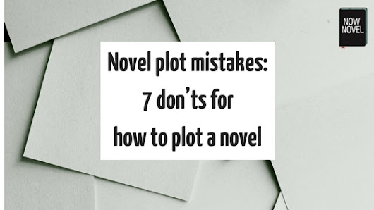 Novel Plot Mistakes: 7 Don'ts | Now Novel