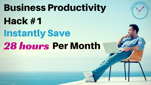 Business Productivity Hack #1 - Instantly Save 28 Hours Per Month - Time Management Chef