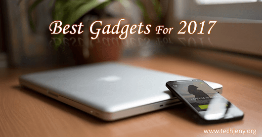 Best Gadgets for 2017 | TechJeny