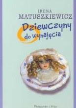 """Irena Matuszkiewicz """"Dziewczyny do wynajęcia"""""""