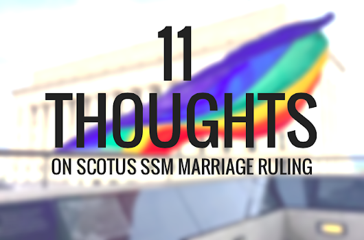11 Thoughts on SCOTUS Same-Sex Marriage Ruling