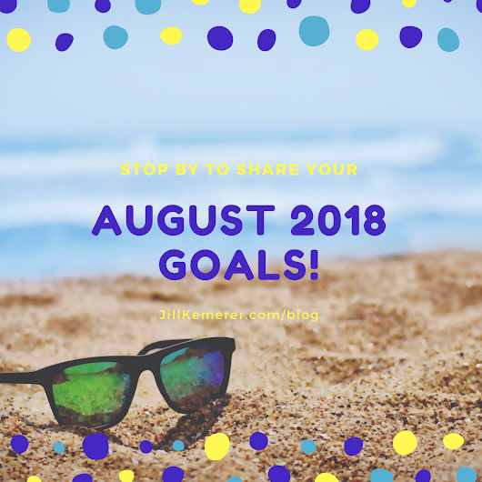 What Are Your August 2018 Goals? - Jill Kemerer | Author