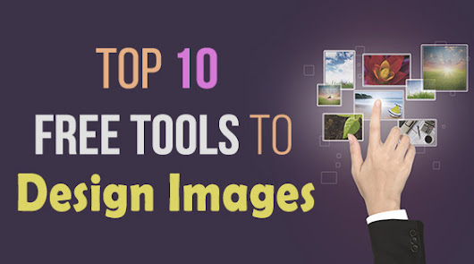 Top 10 Free Tools to Design Awesome Images