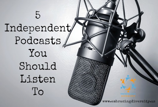 5 Independent Podcasts You Should Listen To Supporting Diversity & Multiculturalism - Embracing Diverstity