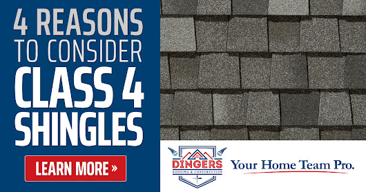 4 Reasons to Upgrade to Class 4 Shingles | Dingers Roofing & Const.